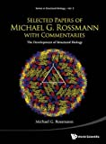 Selected Papers Of Michael G Rossmann With Commentaries: The Development Of Structural Biology: 3 (Series in Structural Biology)